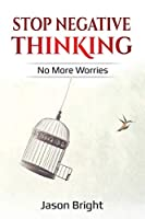 Stop Negative Thinking: No More Worries