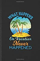 What Happens on Vacation Never Happened: Funny Blank Lined Notebook/ Journal For Family Vacation, Travel Road Trip, Inspirational Saying Unique Special Birthday Gift Idea Personal 6x9 110 Pages