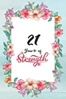 21st Birthday Journal: Lined Journal / Notebook - Cute and Inspirational 21 yr Old Gift - Fun And Practical Alternative to a Card -  21st Birthday Gifts For Women - 21 Years of Strength
