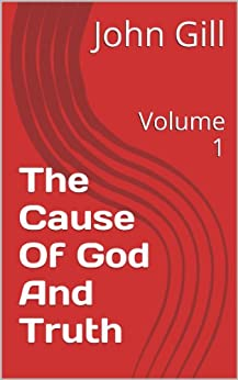 The Cause Of God And Truth: Volume 1 by [Gill, John]