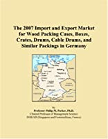 The 2007 Import and Export Market for Wood Packing Cases, Boxes, Crates, Drums, Cable Drums, and Similar Packings in Germany