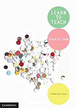 Learn to Teach: Teach to Learn by [Scott, Catherine]