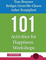 101 Activities for Happiness Workshops by Tom Bourner Bridget Grenville-Cleave Asher Rospigliosi(2014-12-23)