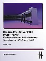 Der Windows Server 2008 MCTS Trainer - Konfigurieren von Active Directory - Vorbereitung zur MCTS-Pruefung 70-640