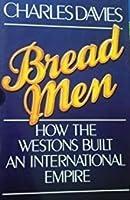 Bread Men: How the Westons Built an International Empire
