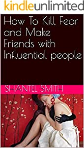 How To Kill Fear and Make Friends with Influential people (English Edition)