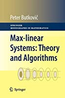 Max-linear Systems: Theory and Algorithms: Theory and Algorithms (Springer Monographs in Mathematics)