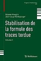 Stabilisation de la formule des traces tordue (Progress in Mathematics)