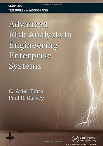 Download Advanced Risk Analysis in Engineering Enterprise Systems (Statistics:  A Series of Textbooks and Monographs) 1439826145