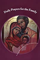 Daily Prayers for the Family: Daily Prayers for the Family Is an Easy to Use Prayer Book for Orthodox Christians and Christians of Other Nicene Traditions (Prayers for the Home & Family)