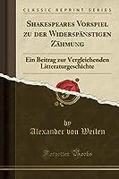 Shakespeares Vorspiel Zu Der Widerspaenstigen Zaehmung: Ein Beitrag Zur Vergleichenden Litteraturgeschichte (Classic Reprint)
