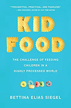[Siegel, Bettina Elias]のKid Food: The Challenge of Feeding Children in a Highly Processed World (English Edition)