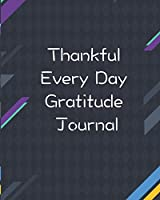 Thankful Every Day Gratitude Journal: Daily Gratitude Journal (Gratitude Book)