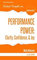Performance Power: Clarity, Confidence, & Joy: Performance Power: Clarity, Confidence, & Joy