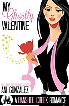 My Ghostly Valentine: A Hauntingly Funny Paranormal Romance (Banshee Creek Book 4) by [Gonzalez, Ani]