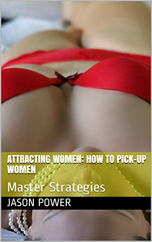Attracting Women: How to Pick-Up Women: Master Strategies (English Edition)