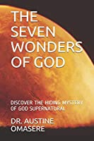 THE SEVEN WONDERS OF GOD: DISCOVER THE HIDING MYSTERY OF GOD SUPERNATURAL