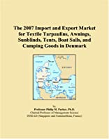 The 2007 Import and Export Market for Textile Tarpaulins, Awnings, Sunblinds, Tents, Boat Sails, and Camping Goods in Denmark