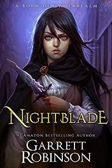 Nightblade: A Book of Underrealm (The Nightblade Epic 1) by [Robinson, Garrett]