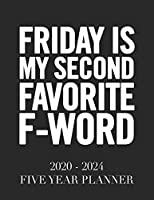 Friday Is My Second Favorite F-Word: 2020 - 2024 5 Year Planner: 60 Months Calendar and Organizer, Monthly Planner with Holidays. Plan and schedule your next five years.