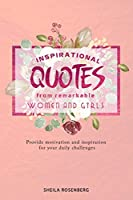 Inspirational quotes from remarkable women and girls: Provide motivation and inspiration for your daily challenges