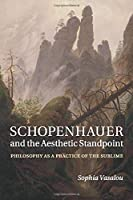 Schopenhauer and the Aesthetic Standpoint: Philosophy as a Practice of the Sublime