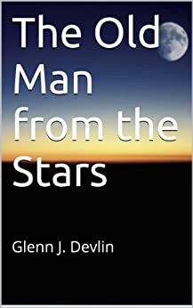 The Old Man from the Stars by [Devlin, Glenn]