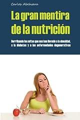 La gran mentira de la nutrición : derribando los mitos que nos han llevado a la obesidad, la diabetes y la enfermedad degenerativa Paperback