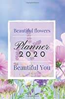 Planner 2020 Beautiful Flowers Beautiful You: Weekly, daily, planner with flowers, organizer, calendar  6''x9'' January-December 2020, New Year, gift for flowers lover, mum, sister, girl, woman