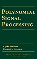 Polynomial Signal Processing (Wiley Series in Telecommunications and Signal Processing)