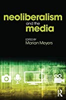 Neoliberalism and the Media
