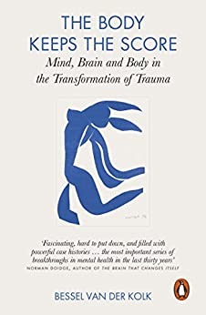 The Body Keeps the Score: Mind, Brain and Body in the Transformation of Trauma by [Kolk, Bessel van der]