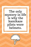 The only mystery in life is why the kamikaze pilots wore helmets: Where Can I Buy a Blank Recipe Book-Funny Blank Recipe Book to Write In - Personal Recipe Cook Book for Home - 120 Pages 6x9