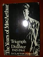 The Years of Macarthur: Triumph and Disaster 1945-1964