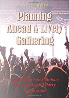 Planning Ahead A Lively Gathering: Guide For Event Planners For A Successful Party Celebration