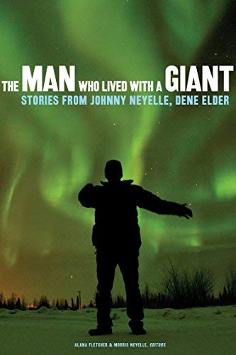 The Man Who Lived with a Giant: Stories from Johnny Neyelle, Dene Elder (English Edition)