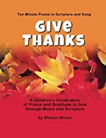 Give Thanks: A Children's Celebration of Praise and Gratitude to God through Music and Scripture: Ten Minute Praise in Scripture and Song [並行輸入品]