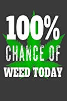 100 Chance Of Weed Today: blank note book journal keep track of what you smoked great for pot heads and Marijuana lovers