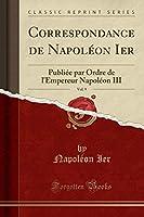 Correspondance de Napoléon Ier, Vol. 9: Publiée Par Ordre de l'Empereur Napoléon III (Classic Reprint)
