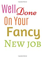 Well Done On Your Fancy New job Notebook Journal: Gift For New Employee Coworkers Boss Job Promotion & Office Notebook
