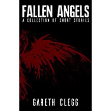 Fallen Angels: (A Collection of Sci Fi, Cyberpunk, Steampunk, Fantasy, and Horror Short Stories)