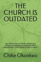 THE CHURCH IS OUTDATED: You are the light of Christ; awaken your divine consciousness for superabundant possibilities in the kingdom of God on earth