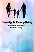 Family Is Everything: A Gratitude Journal For The Entire Family