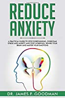 Reduce Anxiety: A Practical Guide to Stop Overthinking, Overcome Stress and Anxiety and Stop Worrying. Rewire Your Brain and Master Your Emotions