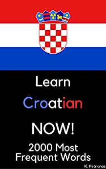 Learn Croatian NOW!: 2000 Most Frequent Words by [Petrianos, Konstantinos]