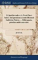 D. Junii Juvenalis Et A. Persii Flacci Satiræ. Interpretatione AC Notis Illustravit Ludovicus Prateus, ... Editio Quarta, Prioribus Multò Correctior.