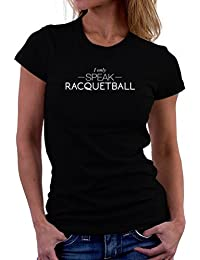 I only speak Racquetball 女性の Tシャツ