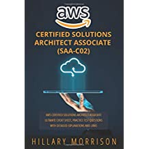 AWS Certified Solutions Architect Associate (SAA-C02): AWS Certified Solutions Architect Associate Ultimate Cheat Sheet, Practice Test Questions with Detailed Explanations and Links