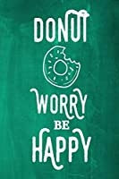 """Chalkboard Journal - Donut Worry Be Happy (Green): 100 page 6"""" x 9"""" Ruled Notebook: Inspirational Journal, Blank Notebook, Blank Journal, Lined Notebook, Blank Diary (Chalkboard Notebook Journals)"""