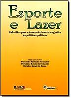 Esporte e Lazer. Subsídios Para o Desenvolvimento e a Gestão de Políticas Públicas